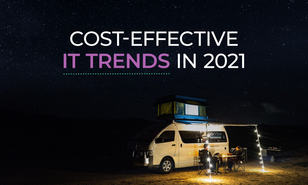 Cost-effective IT Trends in 2021