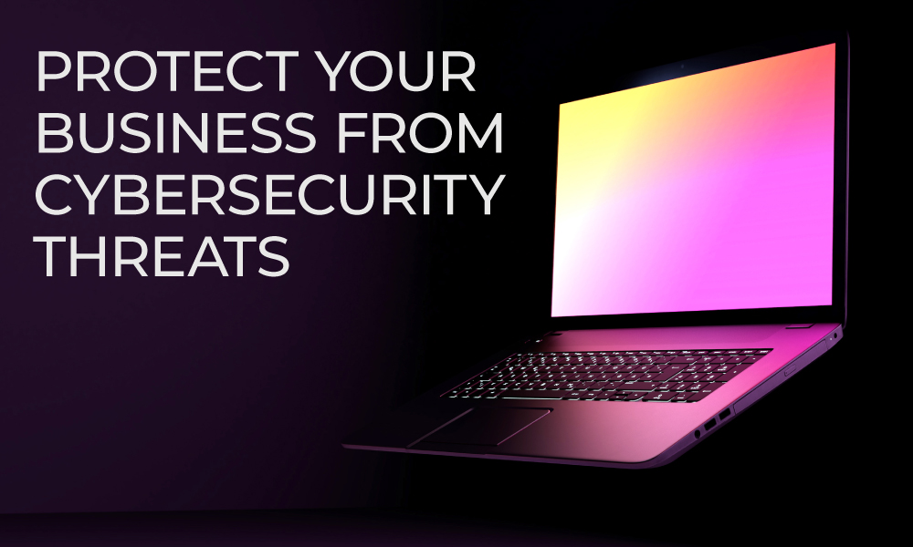 How to Protect Your Business From Cybersecurity Threats