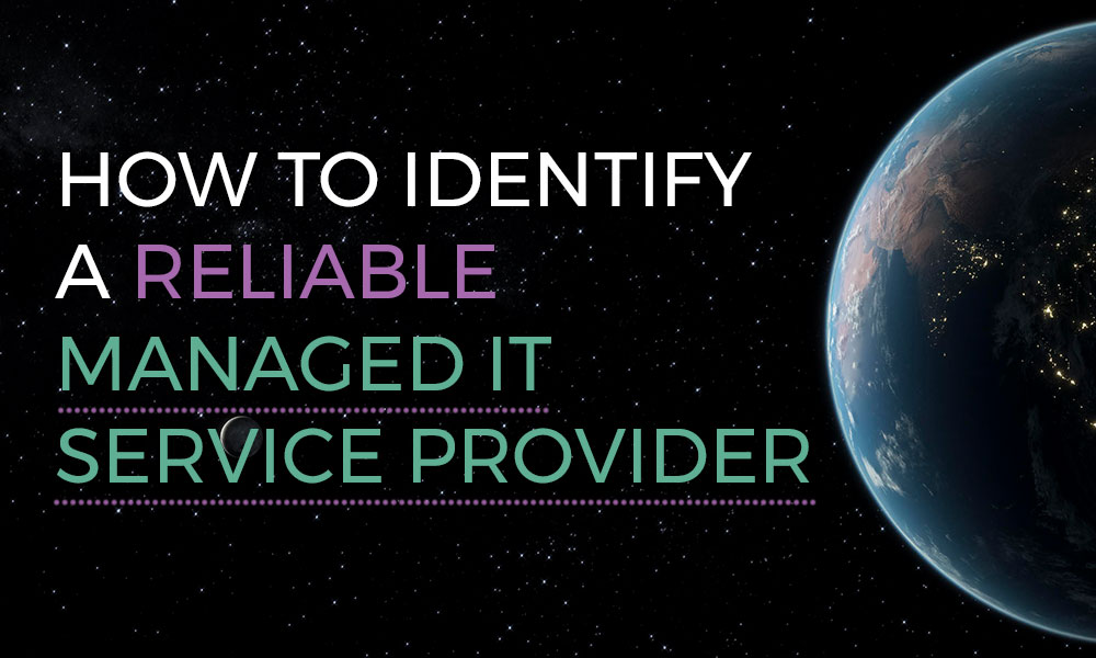 How to Identify a Reliable Managed IT Service Provider