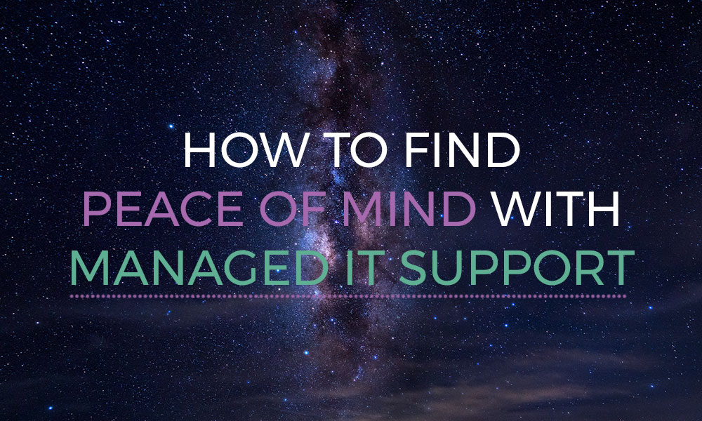 How to find peace of mind with managed IT support